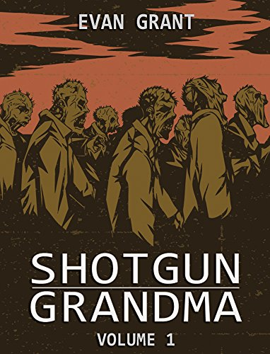 Shotgun Grandma: Volume 1 by [Grant, Evan]