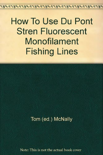 How To Use Du Pont Stren Fluorescent Monofilament Fishing Lines