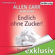 Endlich ohne Zucker! Der einfache Weg Hörbuch von Allen Carr, John Dicey Gesprochen von: Charles Rettinghaus