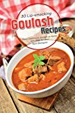 30 Lip-smacking Goulash Recipes: Enjoy Traditional Goulash at Home with Easy Recipes!