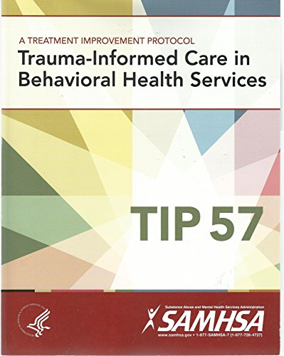 Trauma-Informed Care in Behavioral Health Services, a Treatment Improvement Protocol (TIP 57)