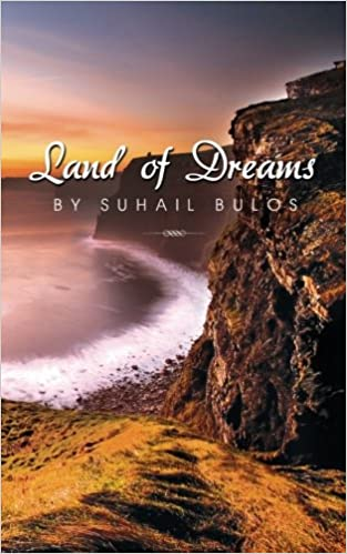 Land of Dreams: Suhail Bulos: 9781489558220: Amazon.com: Books