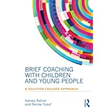 Brief Coaching with Children and Young People: A Solution Focused Approach