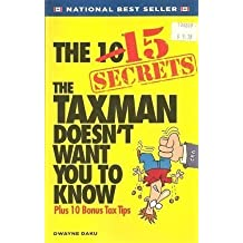 The 15 Secrets The Taxman Doesn't Want You To Know! 1st edition by Dwayne Daku (2008) Perfect Paperback