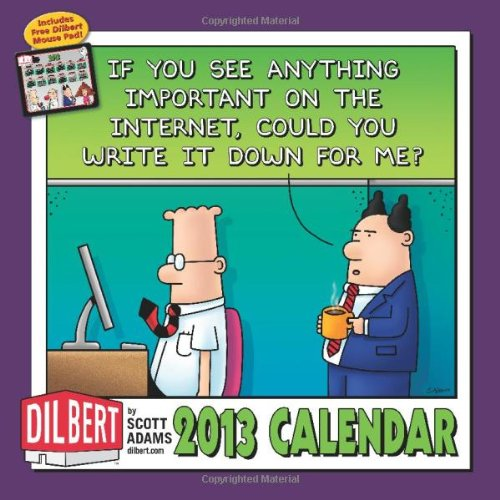 Dilbert 2013 Wall Calendar: If you see anything important on the Internet, could you write it down for me?