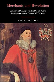 Merchants And Revolution: Commercial Change, Political Conflict, And London's Overseas Traders, 1550-1653 por Robert Brenner epub