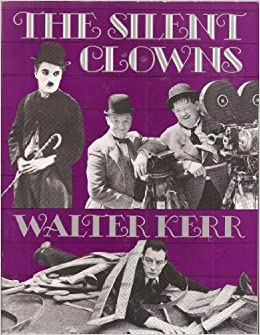 The Silent Clowns by Kerr, Walter (1990)