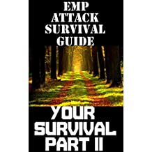 EMP Attack Survival Guide: Your Survival Part II: The Ultimate Beginner's Guide On How To Stay Alive In An EMP Attack Part II