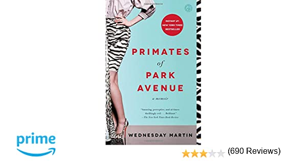 Primates Of Park Avenue A Memoir Wednesday Martin PhD 9781476762715 Amazon Books
