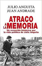 Atraco a la memoria. Un recorrido histórico por la vida política de Julio Anguita: 4 Anverso: Amazon.es: Anguita, Julio, Andrade, Juan: Libros