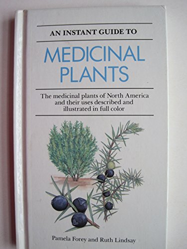 An Instant Guide to Medicinal Plants: The Medicinal Plants of North America and Their Uses Described and Illustrated in Full Color (First Printing)