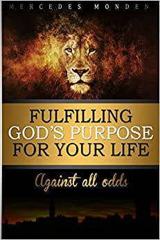 Fulfilling God's Purpose for Your life: Against All Odds
