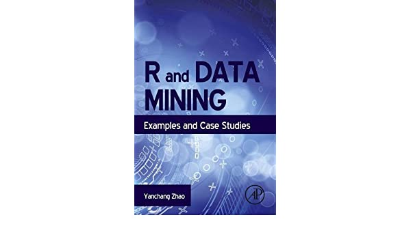 R And Data Mining Examples And Case Studies Ebook Yanchang Zhao
