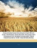 Frauenbrevier Für Haus Und Welt: Eine Auswahl Der Besten Stellen Aus Namhaften Schriftstellern Über Frauenleben Und Frauenbildung, H. V., 1142773590