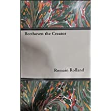 Beethoven the Creator by Romain Rolland (2007-03-15)