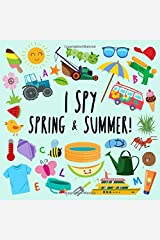 I Spy - Spring and Summer!: A Fun Guessing Game for 2-5 Year Olds Paperback