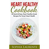Heart Health: Heart Healthy Cookbook: 30 Quick & Easy, Heart Healthy Greek Recipes For Smart Heart Health (cooking, weight loss, weight maintenance) (cooking, ... weight maintenance, weight watchers Book 1)