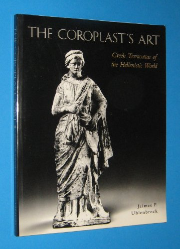 (THE COROPLAST'S ART - GREEK TERRACOTTAS OF THE HELLENISTIC WORLD)