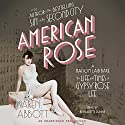 American Rose: A Nation Laid Bare: The Life and Times of Gypsy Rose Lee Audiobook by Karen Abbott Narrated by Bernadette Dunne