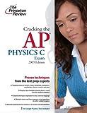 Cracking the AP Physics C Exam, 2009 Edition, Princeton Review Staff, 0375428933