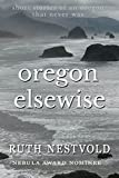 Oregon Elsewise: Eight short stories of an Oregon that never was