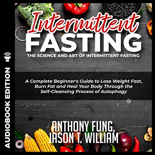Intermittent Fasting: The Science and Art of Intermittent Fasting: A  Complete Beginner's Guide to Lose Weight Fast, Burn Fat and Heal Your Body
