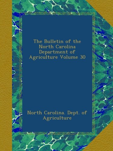 Download The Bulletin of the North Carolina Department of Agriculture Volume 30 pdf epub