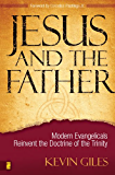 Jesus and the Father: Modern Evangelicals Reinvent the Doctrine of the Trinity