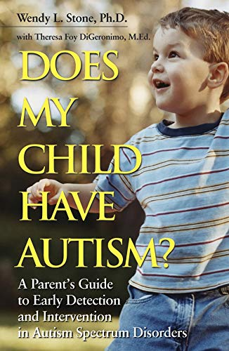 Does My Child Have Autism?: A Parents Guide to Early Detection and Intervention in Autism Spectrum Disorders