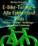 E-Bike-Tuning - Alle Fakten und Infos: Pedelec - E-Bike - Rechtslage - Hardware - Software (German Edition)