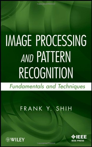 Image Processing and Pattern Recognition: Fundamentals and Techniques by Frank Y. Shih, Publisher : Wiley-IEEE Press
