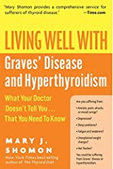 Living Well with Graves' Disease and Hyperthyroidism: What Your Doctor Doesn't Tell You...That You Need to Know (Living Well (Collins)) Paperback