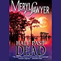 Half Past Dead Audiobook by Meryl Sawyer Narrated by Cecelia Fortero