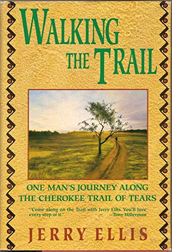 Walking the Trail, One Man's Journey Along the Cherokee Trail of Tears