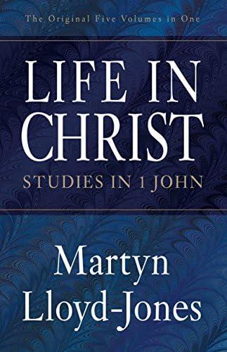 Read Life In Christ Studies In 1 John By D Martyn Lloyd Jones