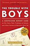 The Trouble with Boys: A Surprising Report Card on Our Sons, Their Problems at School, and What Parents and Educators Must Do