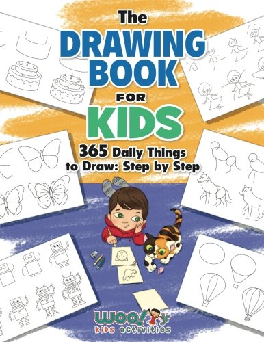 The Drawing Book for Kids: 365 Daily Things to Draw, Step by Step (Woo! Jr. Kids Activities Books) (Step By Step Guide To Drawing Animals)