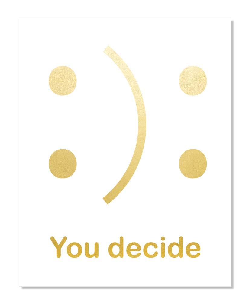 You Decide To Be Happy Or Sad Face Gold Foil Art Print Poster Handmade Dorm Home Classroom Success Teens Business Kids Positive Goal Mini Golden Office Wall Decor Motivational Inspirational (8 x 10)