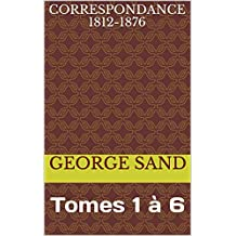 Correspondance 1812-1876: Tomes 1 à 6 (French Edition)