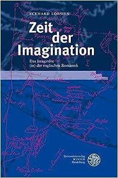 Zeit der Imagination: Das Imaginäre (in) der englischen Romantik