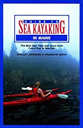 Guide to Sea Kayaking in Maine: The Best Day Trips and Tours from Casco Bay to Machias
