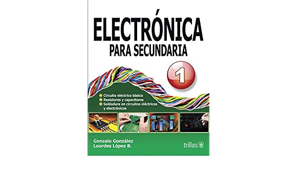 ELECTRONICA PARA SECUNDARIA 1: GONZALO GONZALEZ: 9789682456183: Amazon.com: Books