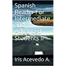 Spanish Reader For Intermediate and Advanced Students II (Spanish Reader For Beginners, Intermediate and Advanced Students nº 3) (Spanish Edition)