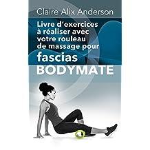 Livre d'exercices à réaliser avec votre rouleau de massage pour fascias BODYMATE (French Edition)