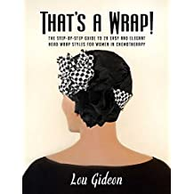 That's a Wrap!: The Step-by-Step Guide to 29 Easy and Elegant Head Wrap Styles for Women in Chemotherapy