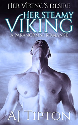 Her Steamy Viking: A Paranormal Romance (Her Viking's Desire Book 2) by [Tipton, AJ]