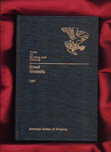 Rules for Building and Classing Steel Vessels 1987 (Rules For Building And Classing Steel Vessels)