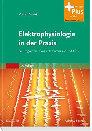 Elektrophysiologie in der Praxis: Neurographie Evozierte Potenziale und EEG - mit Zugang zum Elsevier-Portal