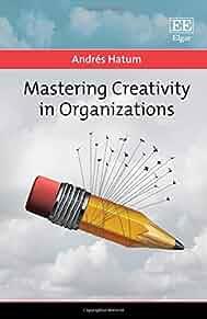 Mastering creativity in organizations /