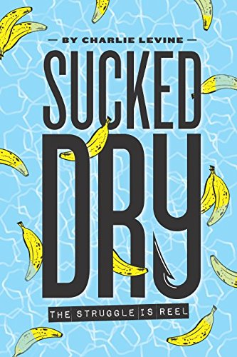 Sucked Dry: The Struggle is Reel